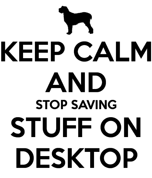 keep-calm-and-stop-saving-stuff-on-desktop
